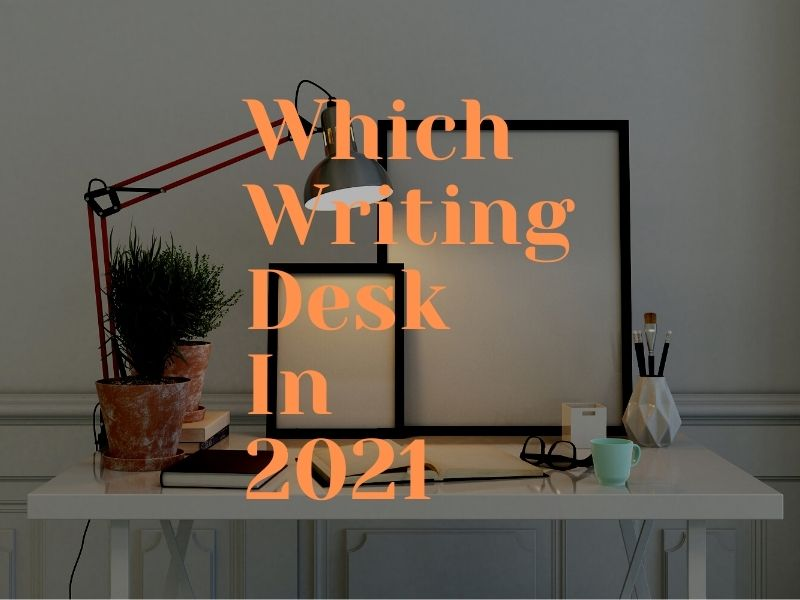 Which Writing Desk In 2021