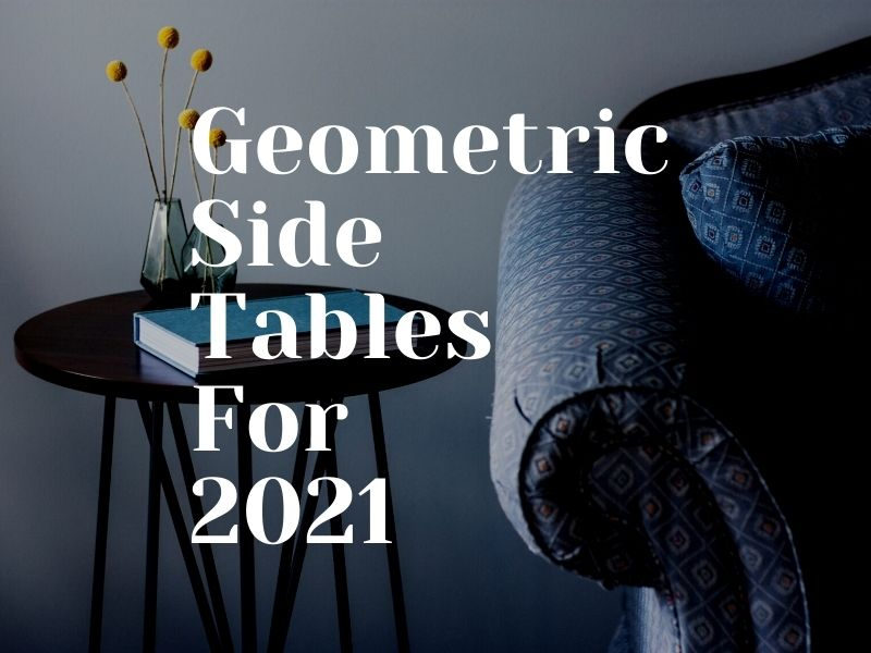 Geometric Side Tables For 2021