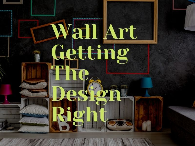 Wall Art Getting The Design Right