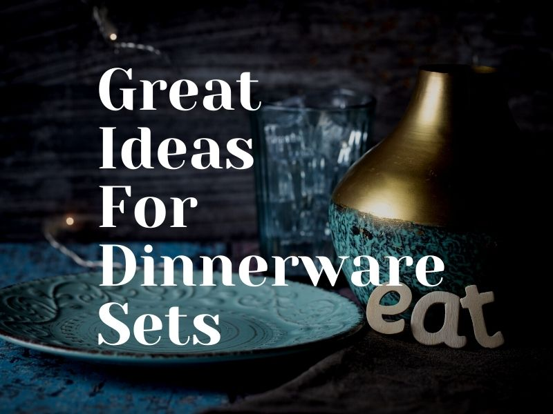 Great Ideas For Dinnerware Sets