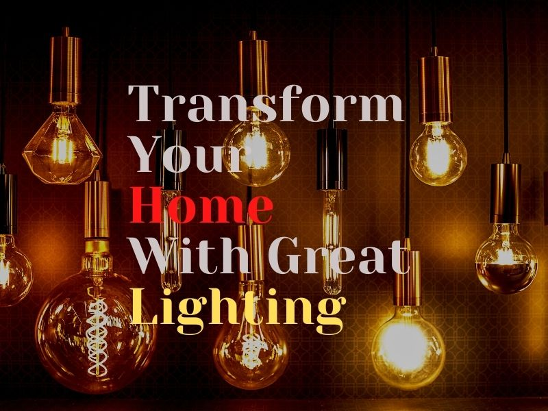 Transform Your Home With Great Lighting